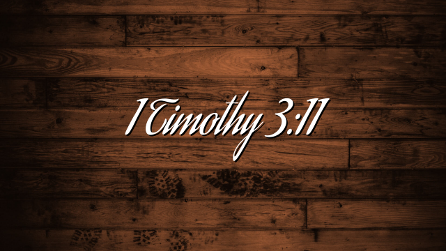 1 Timothy 3:11