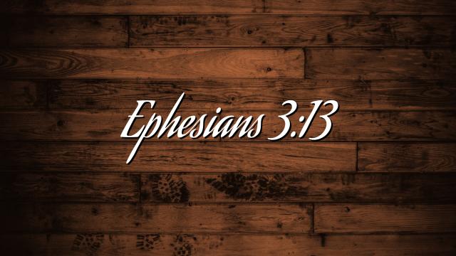 Ephesians 3:13