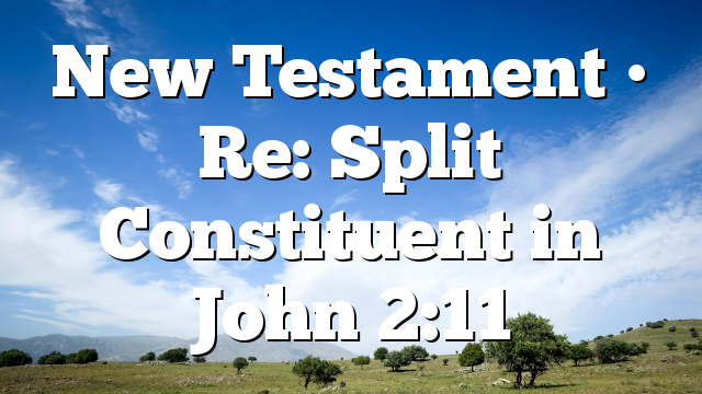 New Testament • Re: Split Constituent in John 2:11