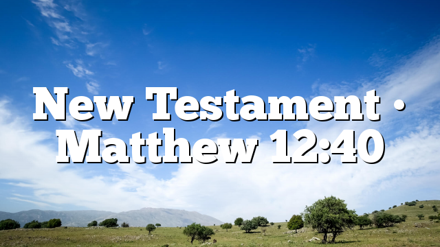 New Testament • Matthew 12:40