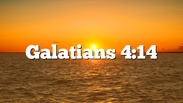 Galatians 4:14