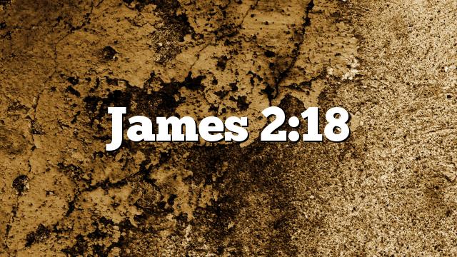 James 2:18