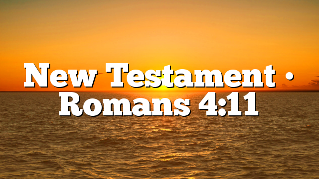New Testament • Romans 4:11