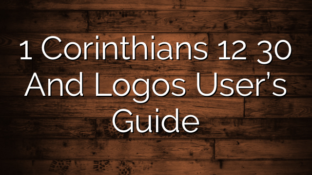 1 Corinthians 12 30 And Logos User's Guide