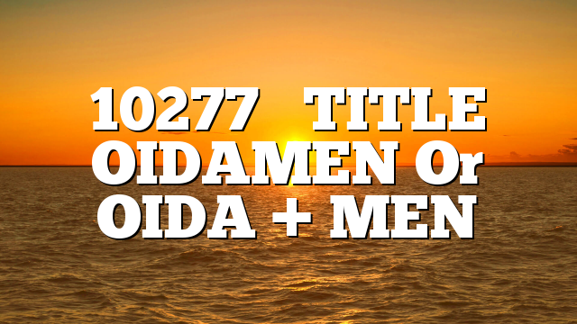 10277     TITLE  OIDAMEN Or OIDA + MEN