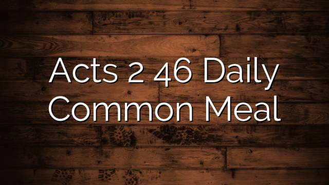 Acts 2 46 Daily Common Meal