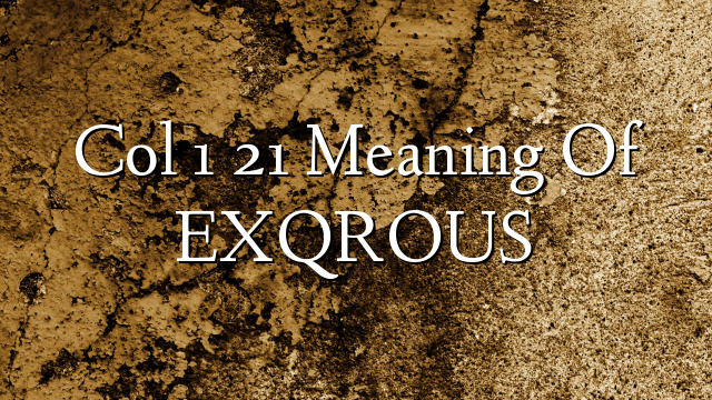 Col 1 21  Meaning Of EXQROUS