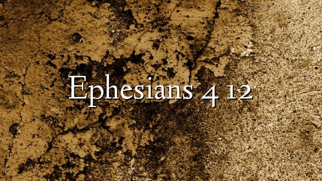 Ephesians 4 12