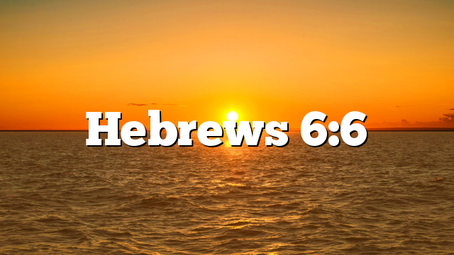 Hebrews 6:6