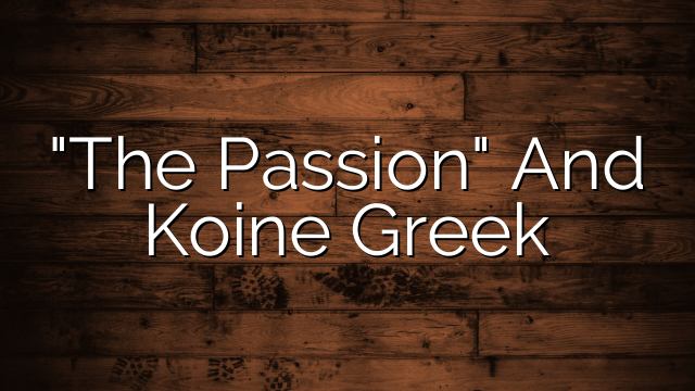 """The Passion"" And Koine Greek"