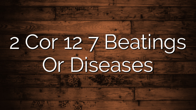 2 Cor 12 7 Beatings Or Diseases