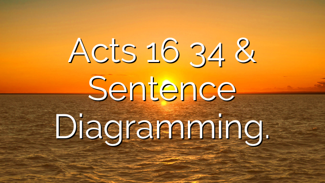 Acts 16 34 & Sentence Diagramming.