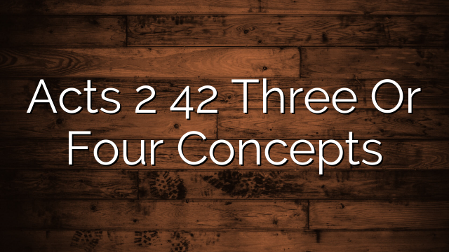 Acts 2 42  Three Or Four Concepts