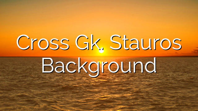 Cross Gk. Stauros Background