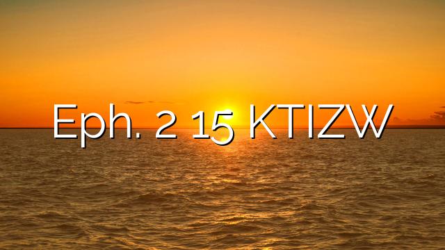 Eph. 2 15 KTIZW