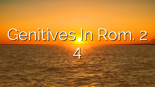 Genitives In Rom. 2 4