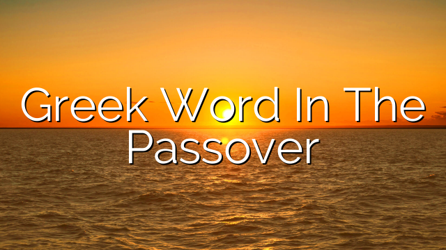 Greek Word In The Passover