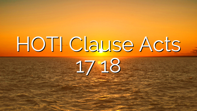 HOTI Clause Acts 17 18