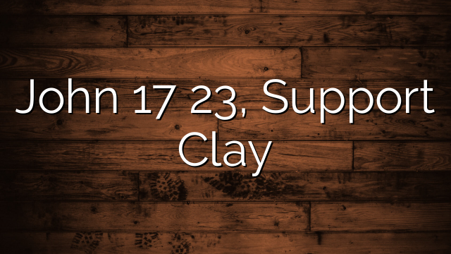John 17 23, Support Clay