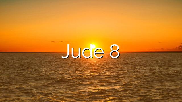 Jude 8