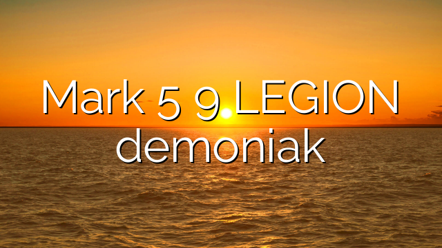 Mark 5 9 LEGION demoniak