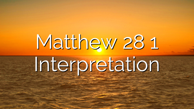 Matthew 28 1 Interpretation