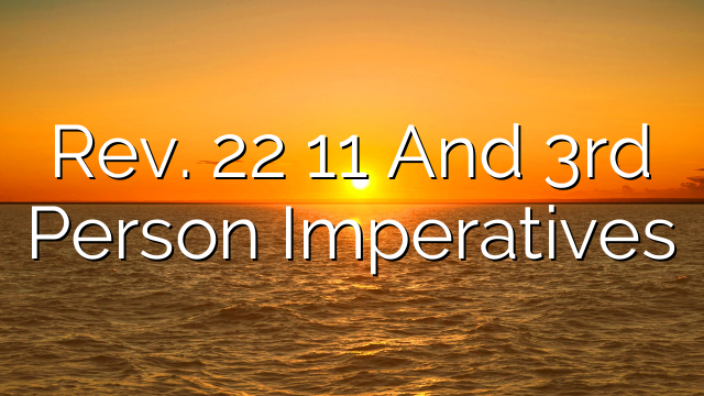 Rev. 22 11 And 3rd Person Imperatives