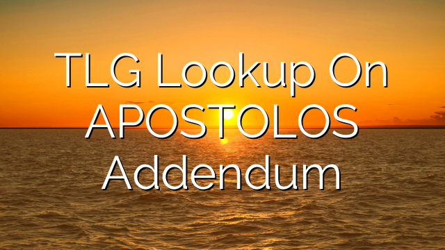 TLG Lookup On APOSTOLOS  Addendum
