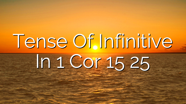 Tense Of Infinitive In 1 Cor 15 25