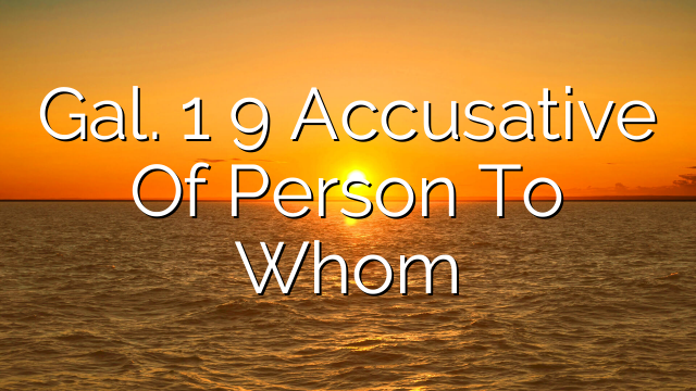 Gal. 1 9 Accusative Of Person To Whom