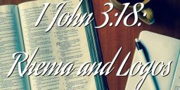 1 John 3:18: Rhema and Logos