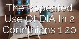 The Repeated Use Of DIA In 2 Corinthians 1 20