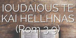 IOUDAIOUS TE KAI HELLHNAS (Rom 3 9)