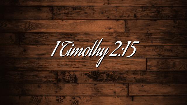 1 Timothy 2:15