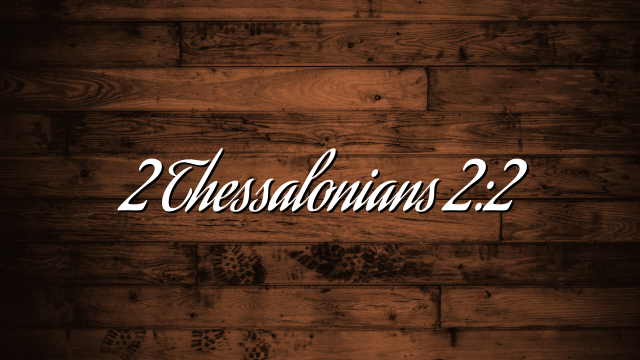 2 Thessalonians 2:2