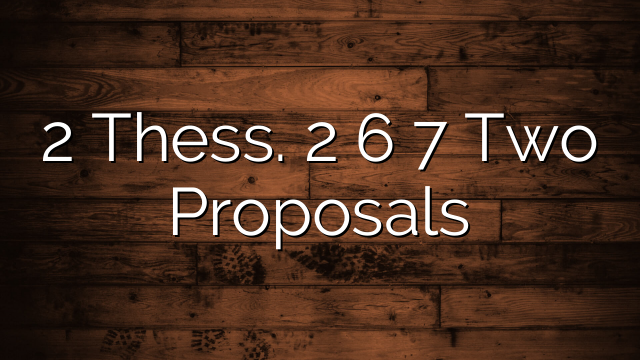 2 Thess. 2 6 7  Two Proposals