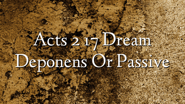 Acts 2 17 Dream  Deponens Or Passive