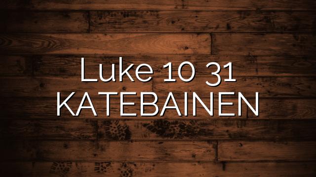 Luke 10 31  KATEBAINEN