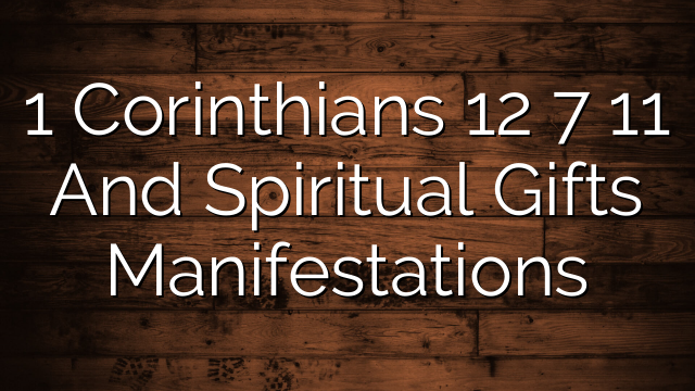 1 Corinthians 12 7 11 And Spiritual Gifts Manifestations