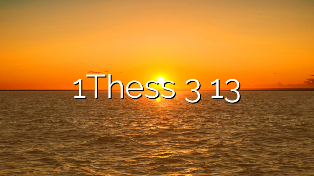 1Thess 3 13