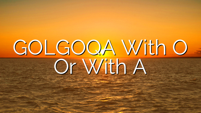 GOLGOQA With O Or With A
