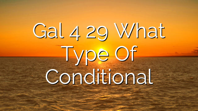 Gal 4 29 What Type Of Conditional