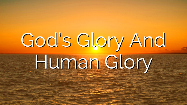 God's Glory And Human Glory