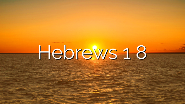 Hebrews 1 8