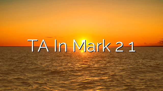 TA In Mark 2 1
