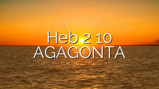 Heb 2 10   AGAGONTA