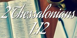 2 Thessalonians 1:12