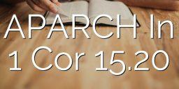 APARCH In 1 Cor 15.20
