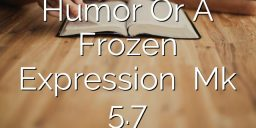 Humor Or A Frozen Expression   Mk 5.7
